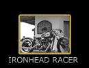 IRONHEAD RACER