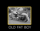 OLD FAT BOY